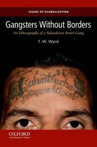Gangsters Without Borders: An Ethnography of a Salvadoran Street Gang by T W Ward - Paperback - from The Saint Bookstore and Biblio.com