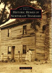 Historic Homes of Northeast Tennessee (Images of America)