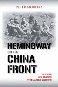 Hemingway on the China Front His WWII Spy Mission With Martha Gellhorn