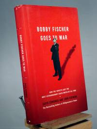 Bobby Fischer Goes to War : How the Soviets Lost the Most Extraordinary Chess Match of All Time