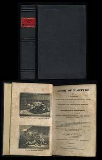 Book of Martyrs, or, A History of the Lives, Sufferings and Triumphant Deaths of the Primitive and Protestant Martyrs From the Introduction of Christianity