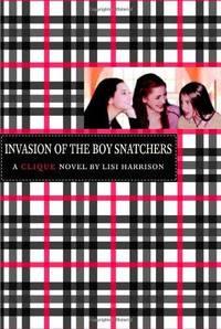 The Invasion of the Boy Snatchers: A Clique Novel