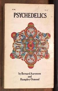 Psychedelics; the Uses and Implications of Hallucinogenic Drugs by Aaronson, Bernard Seymour; Osmond, Humphry -- Editors - 1970