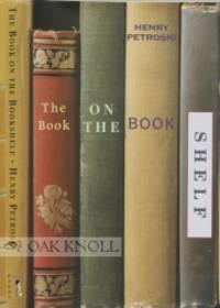BOOK ON THE BOOKSHELF.|THE by  Henry Petroski - 1999 - from Oak Knoll Books/Oak Knoll Press (SKU: 72679)