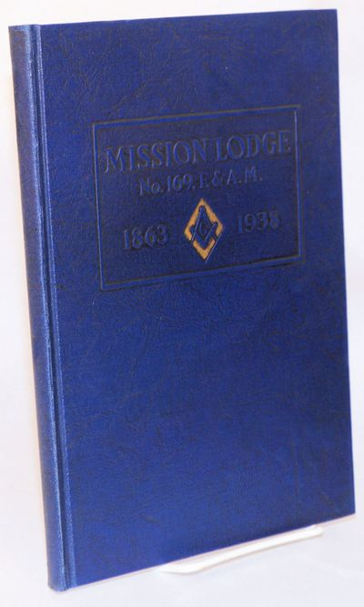 San Francisco: Mission Lodge, 1938. +148p., preface, Grand Master's Message, history, biographies, r...