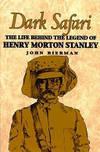 Dark Safari The Life Behind The Legend Of Henry Morton Stanley