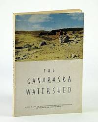 A Report On The Ganaraska Watershed - A Study in Land Use with Plans for the Rehabilitation of the Area in the Post-War Period