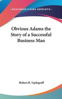Obvious Adams the Story of a Successful Business Man
