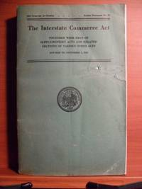 The Interstate Commerce Act Together with Text of supplementary Acts and Related Sections of...