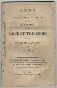 Speech of Robert Goodloe Harper, Esq. at the celebration of the recent triumphs of the cause of mankind in Germany. Delivered at Annapolis, January 20, 1814, at the request of the Committee of Arrangements for the festival, and published by their order.