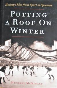 image of Putting a Roof on Winter. Hockey's Rise From Sports to Spectacle
