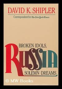 image of Russia : Broken Idols, Solemn Dreams / David K. Shipler