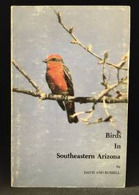 Birds in Southeastern Arizona by  William A.  (With Stephen M. Russell.) (Photography by Dan Fischer.) Davis - Paperback - from Burton Lysecki Books, ABAC/ILAB (SKU: 153318)