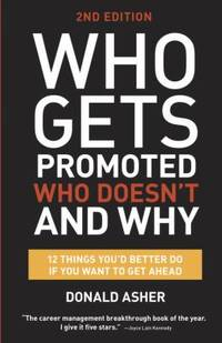Who Gets Promoted, Who Doesn't, and Why : 12 Things You'd Better Do If You Want to Get Ahead
