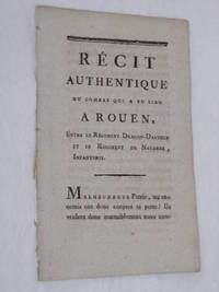 RÉCIT AUTHENTIQUE du combat qui a eu lieu à Rouen, entre le Régiment...