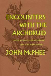 image of Encounters with the Archdruid: Narratives About a Conservationist and Three of His Natural Enemies