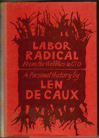 Labor Radical: From the Wobblies to CIO by  Len De Caux - Signed First Edition - 1970 - from Recycled Records and Books (SKU: 07831)
