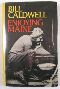 Enjoying Maine : Lively Stories About People & Places from the Seacoast to the North Country,...