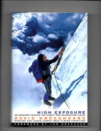 High Exposure; an Enduring Passion for Everest and Unforgiving Places