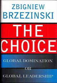 The Choice Global Domination or Global Leadership by  Zbigniew Brzezinski - 1st Edition - 2004 - from Adelaide Booksellers and Biblio.com