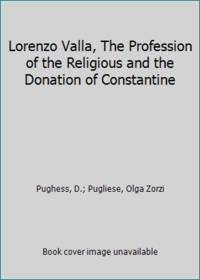 Lorenzo Valla, The Profession of the Religious and the Donation of Constantine