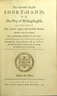 The universal English short-hand; or, the way of writing English, in the most easy, concise, regular, and beautiful manner..