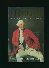 George III; A Personal History by  Christopher Hibbert - First Edition - 1998 - from Little Stour Books PBFA (SKU: 72525)