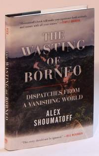 The Wasting of Borneo: Dispatches from a Vanishing World