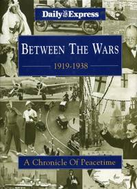 Between the Wars 1919-1938: A chronicle of peacetime