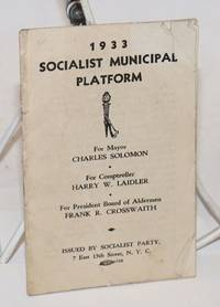 1933 Socialist municipal platform. For mayor, Charles Solomon. For comptroller Harry W. Laidler. For president Board of Alderman, Frank R. Crosswaith