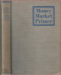 Money Market Primer:  A Study of the Institutions and Operations of the New York Money Market by  Marcus Nadler & Sipa Heller  John T. - Hardcover - 1948 - from Twin City Antiquarian Books and Biblio.com