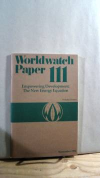 Empowering Development: The New Energy Equation. Worldwatch Papers no. 111 November 1992 by  Nicholas LESSEN - Paperback - First - 1992 - from Horizon Books (SKU: 63398)