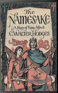 THE NAMESAKE, A Story of King Alfred by Hodges, C. Walter, Illustrated by Author - 1964