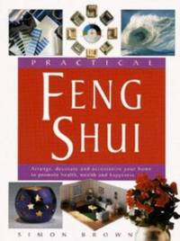 image of Practical Feng Shui : Arrange, Decorate and Accessorize Your Home to Promote Health, Wealth and Happiness