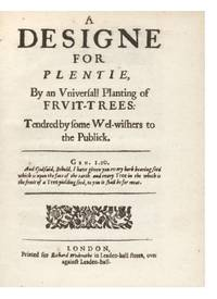 A Designe for Plentie, by an Universall Planting of Fruit-Trees: Tendred by some Wel-wishers to the Publick