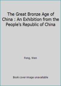 image of The Great Bronze Age of China : An Exhibition from the People's Republic of China
