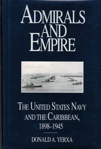Admirals and Empire. The United States Navy and the Caribbean, 1898-1945