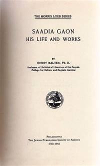 SAADIA GAON, HIS LIFE AND WORKS.