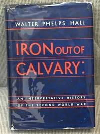 Iron Out of Calvary: An Interpretative History of the Second World War