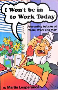 I Won't Be in to Work Today. Preventing Injuries at Home, Work and Play by  Martin. Inscribed Copy Lesperance - Paperback - Signed First Edition - 1997 - from Ken Jackson and Biblio.co.nz