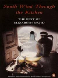 image of South Wind Through the Kitchen : The Best of Elizabeth David