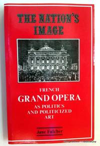 The Nation's Image: French Grand Opera as Politics and Politicized Art by Jane Fulcher - Paperback - 2002 - from ThatBookGuy and Biblio.com