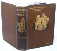 Orange and Green a Tale of the Boyne and Limerick by G A Henty - First Edition - 1888 - from Books Bought and Sold (SKU: 008511)