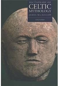 A Dictionary of Celtic Mythology (Oxford Paperback Reference) by MacKillop, James