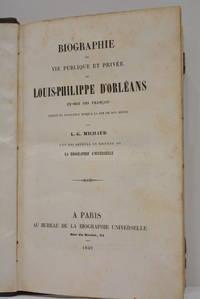Biographie ou Vie publique et privée de Louis-Philippe d'Orléans, ex-roi des...
