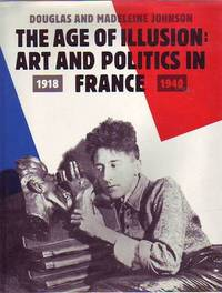 THE AGE OF ILLUSION: ART AND POLITICS IN FRANCE. 1918-1940