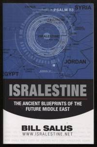 Isralestine ;  The Ancient Blueprints of the Future Middle East  The  Ancient Blueprints of the Future Middle East