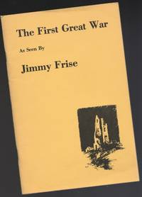 The First Great War as Seen By Jimmy Frise