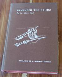 Remember the Raisin! : Kentucky and Kentuckians in the Battles and Massacre at Frenchtown, Michigan Territory, in the War of 1812