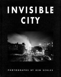 INVISIBLE CITY: PHOTOGRAPHS BY KEN SCHLES - SIGNED BY THE PHOTOGRAPHER